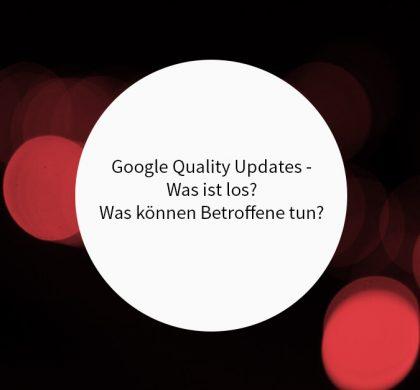 Google Quality Updates – Was ist los? Was können Betroffene tun?