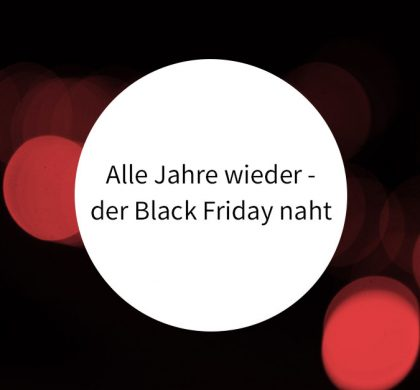 Alle Jahre wieder – der Black Friday naht