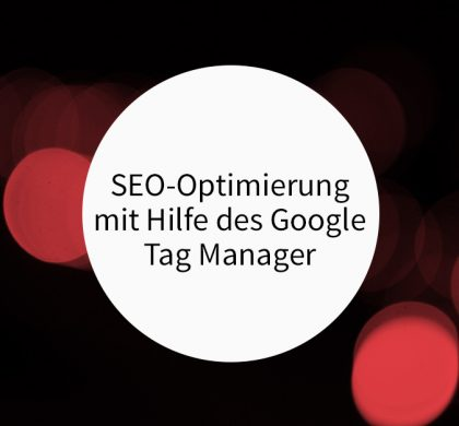 SEO-Optimierung mit Hilfe des Google Tag Manager