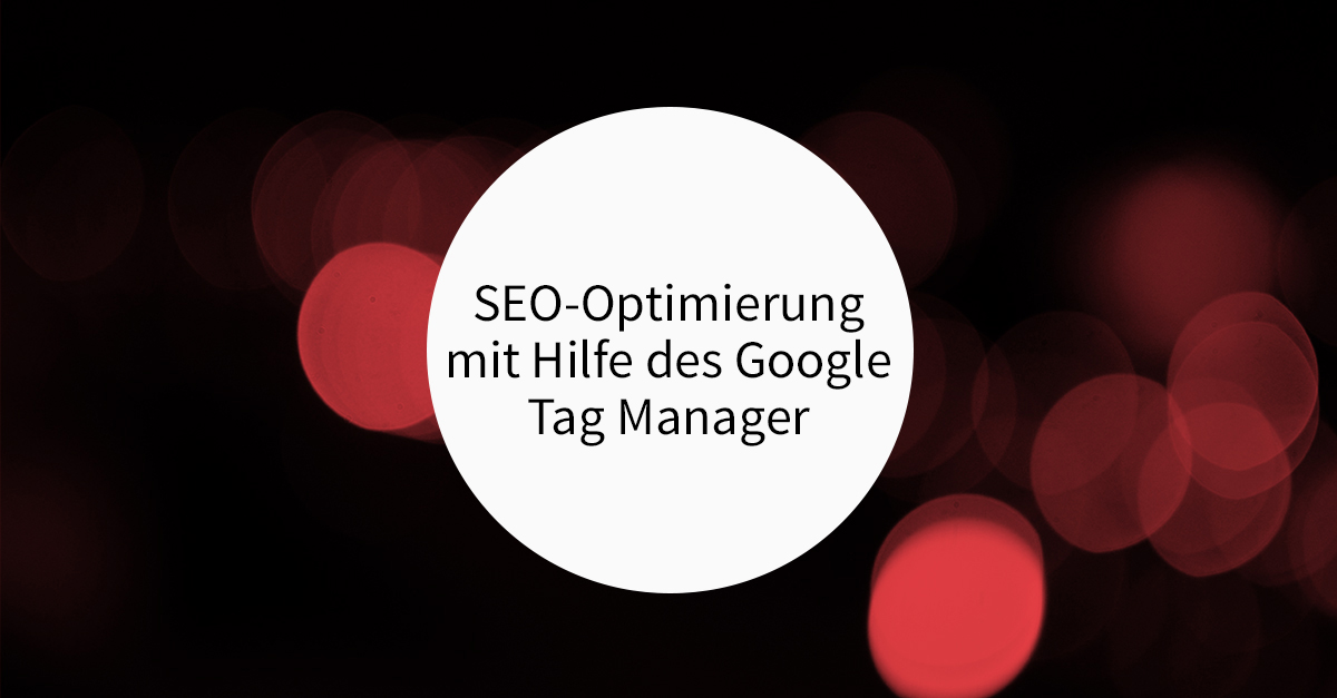 SEO-Optimierung mit Hilfe des Google Tag Manager