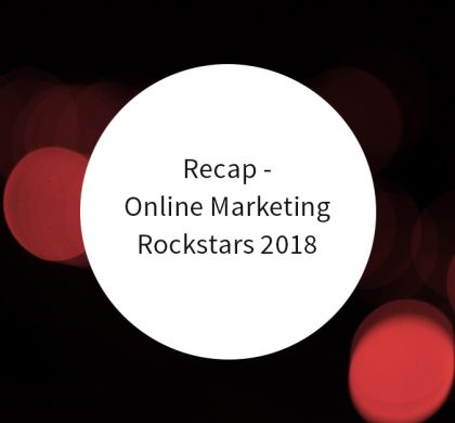 Online Marketing Rockstars 2018 – Recap