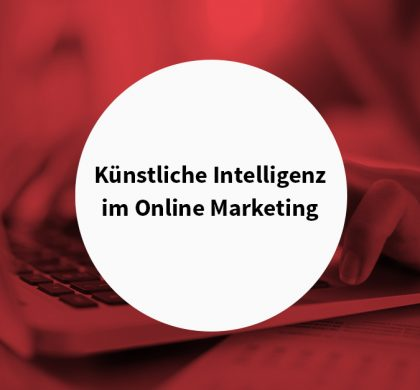 Künstliche Intelligenz im Online Marketing