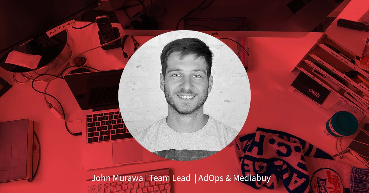 John Murawa – Team Lead AdOps & Mediabuy