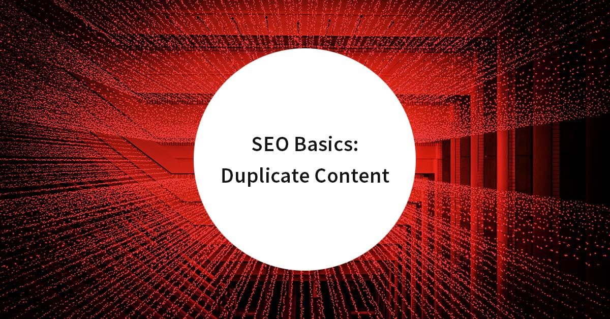 SEO Basics: Duplicate Content – Die 5 häufigsten Fehler und wie man sie vermeidet