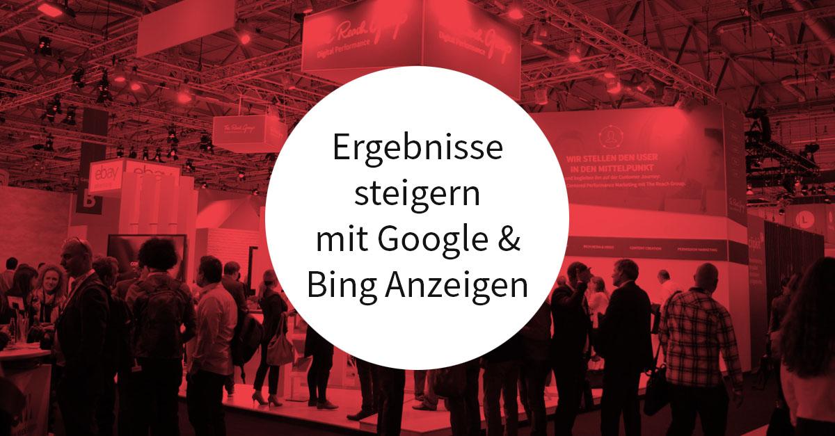 5 Tipps: Ergebnisse steigern mit Google und Bing Anzeigen